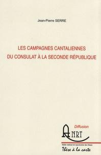Jean-Pierre Serre - Les campagnes cantaliennes du Consulat à la seconde République - 2 volumes.