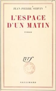 Jean-Pierre Servin - L'espace d'un matin.