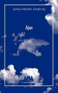 Jean-Pierre Siméon - Ajax - Variation à partir de Sophocle.