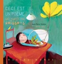 Jean-Pierre Siméon et Olivier Tallec - Ceci est un poème qui guérit les poissons.