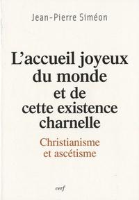 Jean-Pierre Siméon - L'accueil joyeux du monde et de cette existence charnelle - Christianisme et ascétisme.