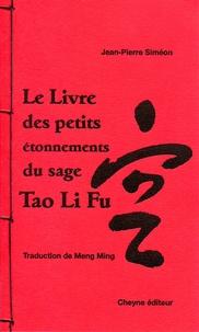 Jean-Pierre Siméon - Le livre des petits étonnements du sage Tao Li Fu.