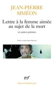 Jean-Pierre Siméon - Lettre à la femme aimée au sujet de la mort - Précédé de Le Bois de hêtres et de Fresque peinte sur un mur obscur.