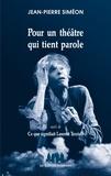 Jean-Pierre Siméon - Pour un théâtre qui tient parole - Suivi de Ce que signifiait Laurent Terzieff.