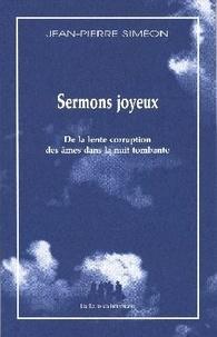 Jean-Pierre Siméon - Sermons joyeux - De la lente corruption des âmes dans la nuit tombante.