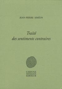 Jean-Pierre Siméon - Traité des sentiments contraires.