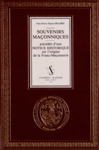 Jean-Pierre Simon Boubée - Souvenirs maçonniques précédés d'une Notice historique sur l'origine de la franc-maçonnerie.