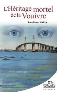 Jean-Pierre Simon - L'héritage mortel de la Vouivre.