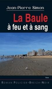 Jean-Pierre Simon - La Baule à feu et à sang.