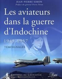 Jean-Pierre Simon - Les aviateurs dans la guerre d'Indochine 1945-1957 - Témoignages.