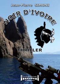 Jean-Pierre Simoni - Noir d'ivoire - Un thriller entre Ajaccio et Marseille.