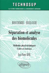 Jean-Pierre Sine - Séparation et analyse des biomolécules - Méthodes physicochimiques, cours et exercices.