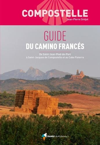 Guide du Camino Francés. De Saint-Jean-Pied-de-Port à Saint-Jacques de Compostelle et au Cabo Fisterra