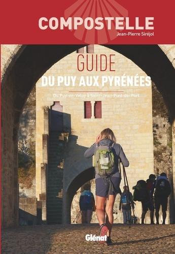 Guide du Puy aux Pyrénées. Du Puy-en-Velay à Saint-Jean-Pied-de-Port