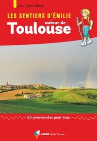 Jean-Pierre Siréjol - Les sentier d'Emilie autour de Toulouse - 25 promenades pour tous.