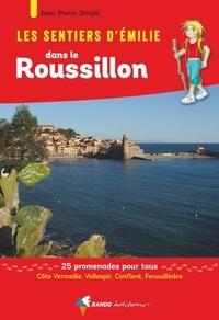 Jean-Pierre Siréjol - Les sentiers d'Emilie dans le Roussillon - 25 promenades pour, Côte Vermeille, Vallespir, Conflent, Fenouillèdes.