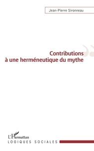 Jean-Pierre Sironneau - Contributions à une herméneutique du mythe.