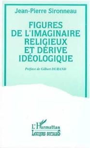 Jean-Pierre Sironneau - Figures de l'imaginaire religieux et dérive idéologique.