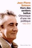Jean-Pierre Soisson - Hors des sentiers battus - Chronique d'une vie politique 1962-2012.