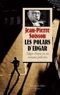 Jean-Pierre Soisson - Les polars d'Edgar - Edgar Faure en ses romans.