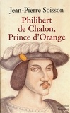 Jean-Pierre Soisson - Philibert de Chalon, Prince d'Orange.