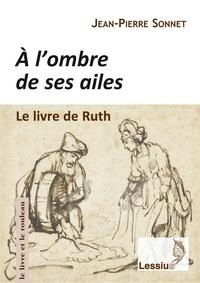 Jean-Pierre Sonnet - A l'ombre de ses ailes - Le livre de Ruth : une lecture narrative.