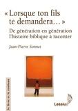 """Jean-Pierre Sonnet - """"Lorsque ton fils te demandera..."""" - De génération en génération l'histoire biblique à raconter."""
