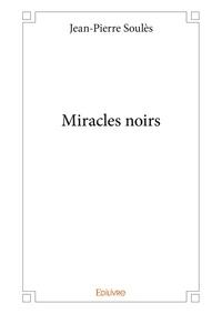 Jean-Pierre Soules - Miracles noirs.