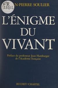 Jean-Pierre Soulier et Jean Hamburger - L'énigme du vivant - Réflexions d'un biologiste sur la vie et la mort.