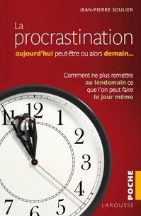 Jean-Pierre Soulier - La procrastination Aujourd'hui peut-être... ou alors demain ?.
