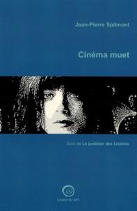 Jean-Pierre Spilmont - Cinéma muet - Suivi de Le jardinier des Lisières.