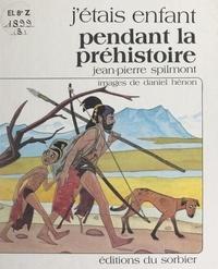 Jean-Pierre Spilmont et Daniel Hénon - J'étais enfant pendant la préhistoire.
