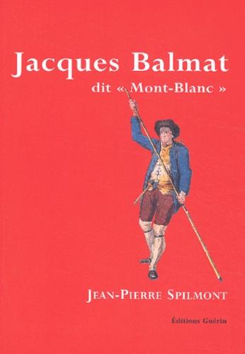 Jean-Pierre Spilmont - Jacques Balmat dit Mont-Blanc.
