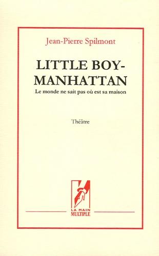 Jean-Pierre Spilmont - Little Boy-Manhattan - Le monde ne sait pas où est sa maison.