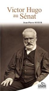 Jean-Pierre Sueur - Victor Hugo au Sénat.