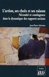 Jean-Pierre Sylvestre - L'action, ses choix et ses raisons - Nécessité et contingence dans la dynamique des rapports sociaux.