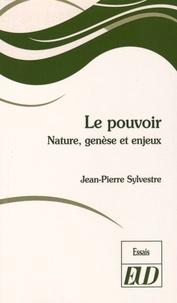 Jean-Pierre Sylvestre - Le pouvoir - Nature, genèse et enjeux.
