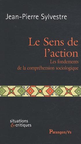 Jean-Pierre Sylvestre - Le Sens de l'action - Les fondements de la compréhension sociologique.