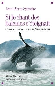 Jean-Pierre Sylvestre - Si le chant des baleines s'éteignait - Menaces sur les mammifères marins.