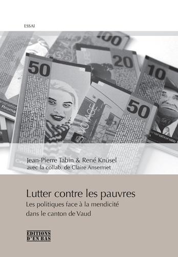 Jean-Pierre Tabin - Lutter contre les pauvres - Les politiques face à la mendicité dans le canton de Vaud.