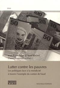 Jean-Pierre Tabin et René Knüsel - Lutter contre les pauvres - Les politiques face à la mendicité à travers l'exemple du canton de Vaud.