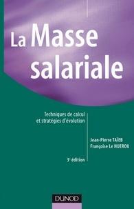 Jean-Pierre Taieb et Françoise Le Huerou - La masse salariale - 3e éd. - Techniques de calcul et stratégies d'évolution.