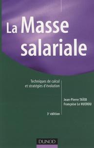 Jean-Pierre Taieb et Françoise Le Huerou - La Masse salariale - Techniques de calcul et stratégies d'évolution.