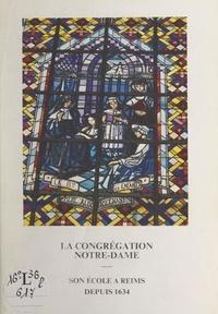Jean-Pierre Taillard et Pierre Fourier - La Congrégation Notre-Dame - Son école à Reims depuis 1634.