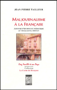 Jean-Pierre Tailleur - Maljournalisme à la française - Autopsie d'un boycott médiatique et voyage dans l'édition.