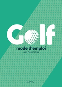 Jean-Pierre Tairraz - Golf - Mode d'emploi.