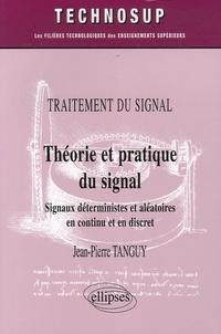 Théorie et pratique du signal- Signaux déterministes et aléatoires en continu et en discret - Jean-Pierre Tanguy |