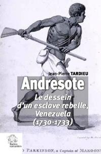 Jean-Pierre Tardieu - Andresote - Le dessein d'un esclave rebelle, Venezuela (1730-1733).
