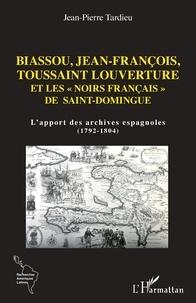 """Jean-Pierre Tardieu - Biassou, Jean-François, Toussaint Louverture et les """"noirs français"""" de Saint-Domingue - L'apport des archives espagnoles (1792-1804)."""