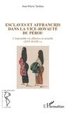 Jean-Pierre Tardieu - Esclaves et affranchis dans la vice-royauté du Pérou - L'impossible vie affective et sexuelle ((XVIe-XVIIIe siècles).